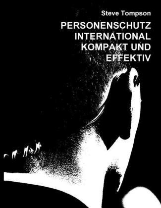 Personenschutz International - Kompakt und Effektiv