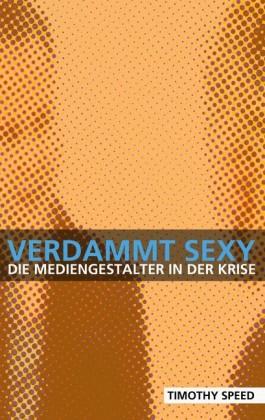 Verdammt sexy - die Mediengestalter in der Krise