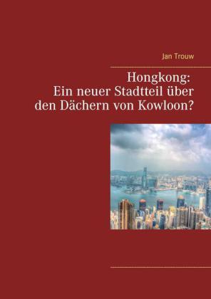 Hongkong: Ein neuer Stadtteil über den Dächern von Kowloon?