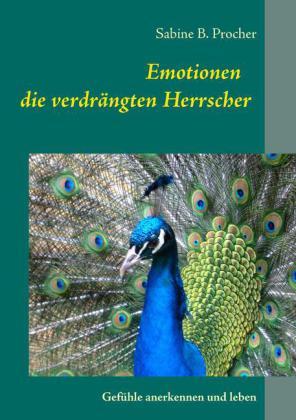 Emotionen - die verdrängten Herrscher