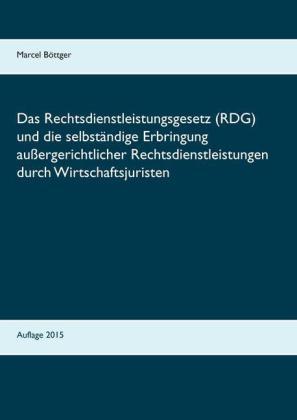 Das Rechtsdienstleistungsgesetz (RDG) und die selbständige Erbringung außergerichtlicher Rechtsdienstleistungen durch Wirtschaftsjuristen