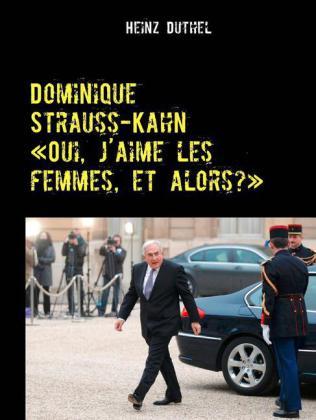 """Dominique Strauss-Kahn - """"Oui, j'aime les femmes, et alors?"""""""