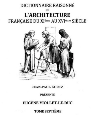 Dictionnaire Raisonné de l'Architecture Française du XIe au XVIe siècle Tome VII