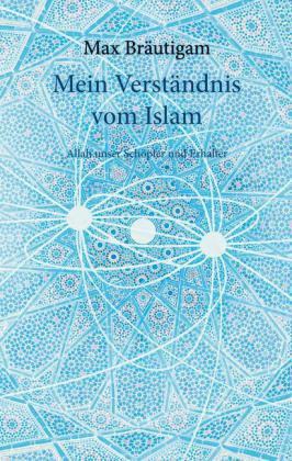 Mein Verständnis vom Islam