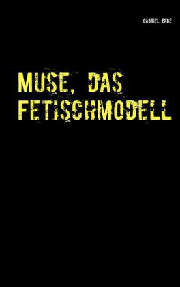 Muse, das Fetischmodell