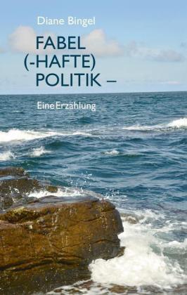 Fabel (-hafte) Politik - Eine Erzählung