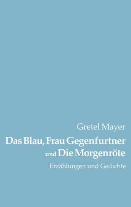 Das Blau, Frau Gegenfurtner und Die Morgenröte