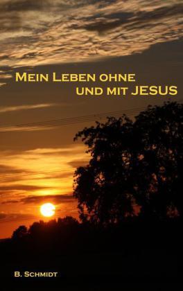 Mein Leben ohne und mit Jesus