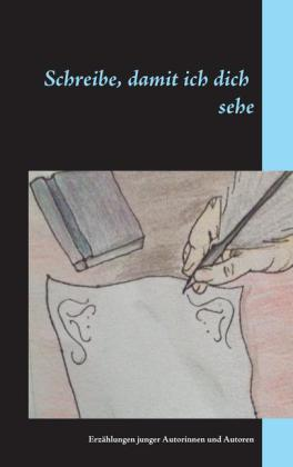 Schreibe, damit ich dich sehe