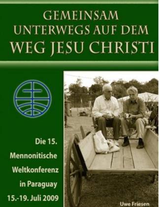 Die 15. Mennonitische Weltkonferenz in Paraguay vom 15. - 19. Juli 2009