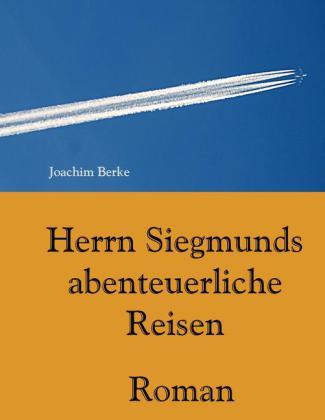 Herrn Siegmunds abenteuerliche Reisen