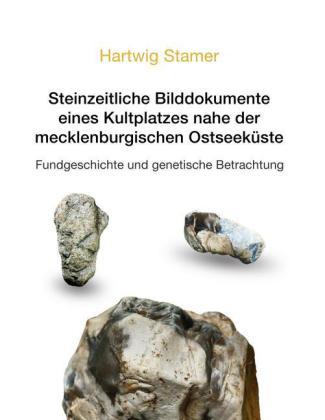 Steinzeitliche Bilddokumente eines Kultplatzes nahe der mecklenburgischen Ostseeküste