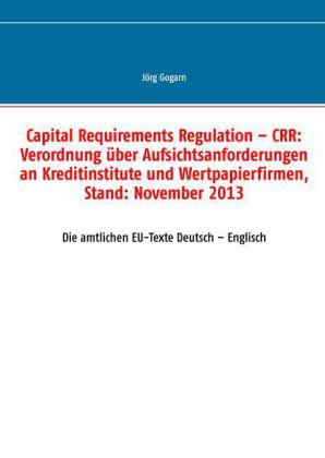 Capital Requirements Regulation - CRR: Verordnung über Aufsichtsanforderungen an Kreditinstitute und Wertpapierfirmen, Stand: November 2013