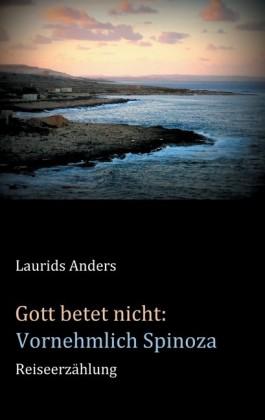 Gott betet nicht: Vornehmlich Spinoza