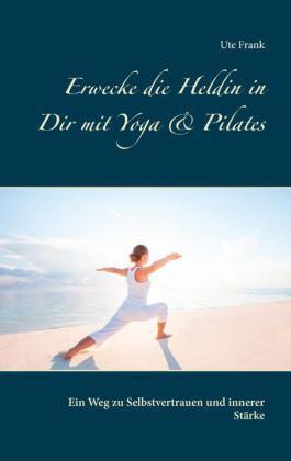 Erwecke die Heldin in Dir mit Yoga & Pilates