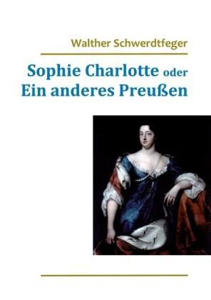 Sophie Charlotte oder Ein anderes Preußen