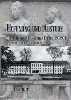 Hoffnung und Absturz. Die Medizinische Akademie Erfurt 1990-1993.