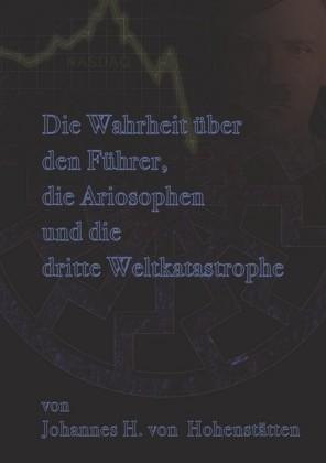 Die Wahrheit über den Führer, die Ariosophen und die dritte Weltkatastrophe