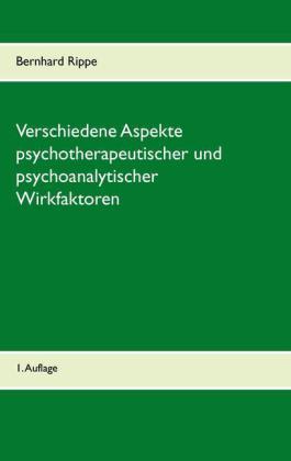 Verschiedene Aspekte psychotherapeutischer und psychoanalytischer Wirkfaktoren