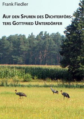 Auf den Spuren des Dichterförsters Gottfried Unterdörfer