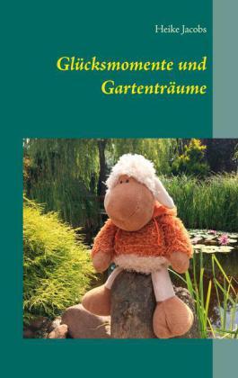 Glücksmomente und Gartenträume