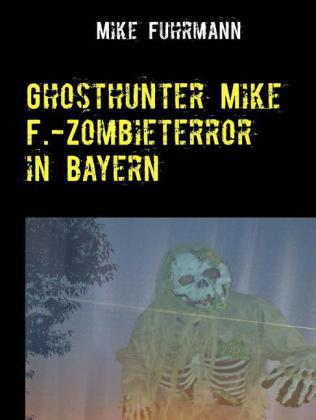 Ghosthunter Mike F.-Zombieterror in Bayern
