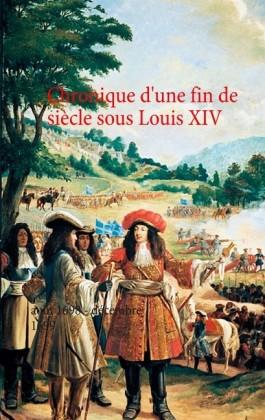 Chronique d'une fin de siècle sous Louis XIV