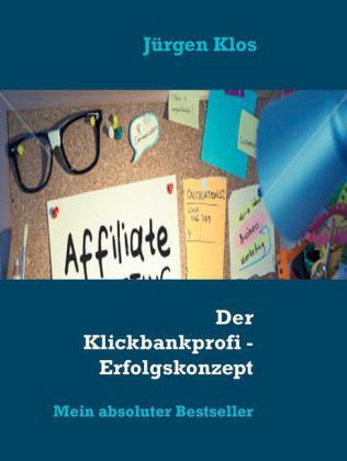 Der Klickbankprofi - Erfolgskonzept Affiliate