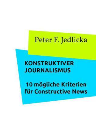 Konstruktiver Journalismus. 10 mögliche Kriterien für Constructive News