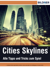 Cities: Skylines - Alles Tipps und Tricks zum Spiel!