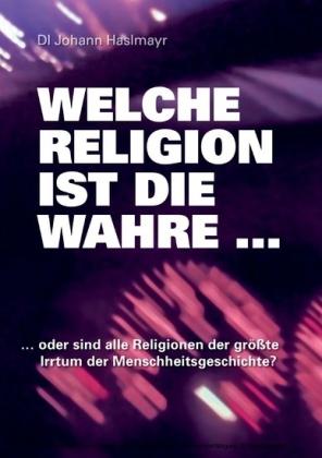 Welche Religion ist die wahre...