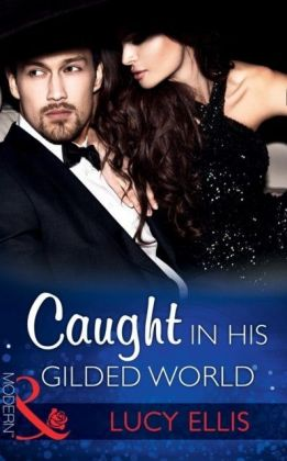 Caught In His Gilded World (Mills & Boon Modern)