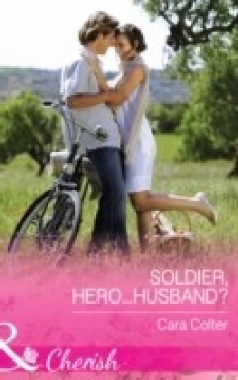 Soldier, Hero...Husband? (Mills & Boon Cherish) (The Vineyards of Calanetti, Book 4)