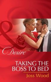 Taking The Boss To Bed (Mills & Boon Desire)