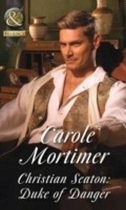 Christian Seaton: Duke Of Danger (Dangerous Dukes, Book 6)