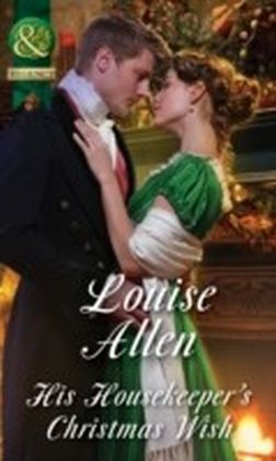 His Housekeeper's Christmas Wish (Mills & Boon Historical) (Lords of Disgrace, Book 1)