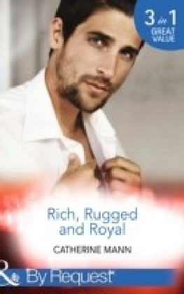 Rich, Rugged And Royal: The Maverick Prince / His Thirty-Day Fiancee / His Heir, Her Honour (Mills & Boon By Request) (Rich, Rugged & Royal, Book 1)