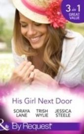 His Girl Next Door: The Army Ranger's Return / New York's Finest Rebel / The Girl from Honeysuckle Farm (Mills & Boon By Request)