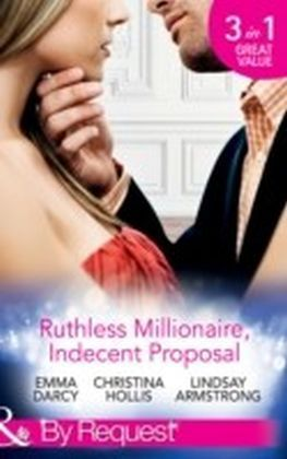 Ruthless Milllionaire, Indecent Proposal: An Offer She Can't Refuse / One Night in His Bed / When Only Diamonds Will Do (Mills & Boon By Request)