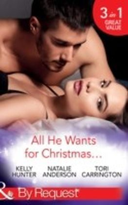 All He Wants For Christmas...: Flirting With Intent / Blame it on the Bikini / Restless (Mills & Boon By Request)