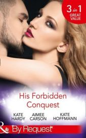 His Forbidden Conquest: A Moment on the Lips / The Best Mistake of Her Life / Not Just Friends (Mills & Boon By Request)