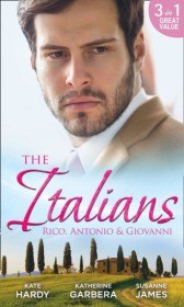 Italians: Rico, Antonio and Giovanni: The Hidden Heart of Rico Rossi / The Moretti Seduction / The Boselli Bride (Mills & Boon M&B)