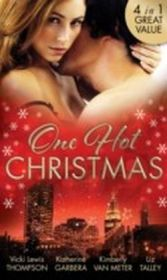 One Hot Christmas: A Last Chance Christmas / Under the Mistletoe / Ignited / Where There's Smoke (Mills & Boon M&B)