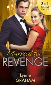 Married For Revenge: Roccanti's Marriage Revenge / A Deal at the Altar / A Vow of Obligation (Mills & Boon M&B)
