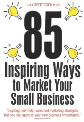 85 Inspiring Ways to Market Your Small Business, 2nd Edition