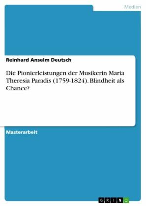 Die Pionierleistungen der Musikerin Maria Theresia Paradis (1759-1824). Blindheit als Chance?