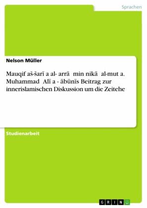 Mauqif a?-?ar??a al-?arr?? min nik?? al-mut?a. Muhammad ?Al? a?-??b?n?s Beitrag zur innerislamischen Diskussion um die Zeitehe