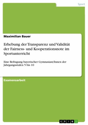 Erhebung der Transparenz und Validität der Fairness- und Kooperationsnote im Sportunterricht