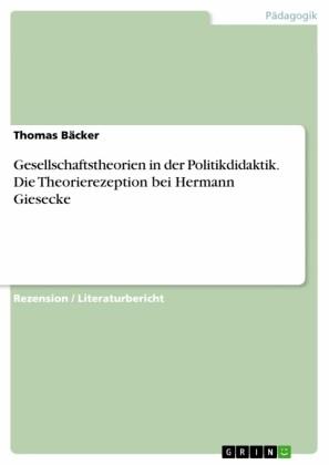 Gesellschaftstheorien in der Politikdidaktik. Die Theorierezeption bei Hermann Giesecke