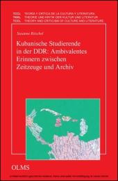 Kubanische Studierende in der DDR: Ambivalentes Erinnern zwischen Zeitzeuge und Archiv